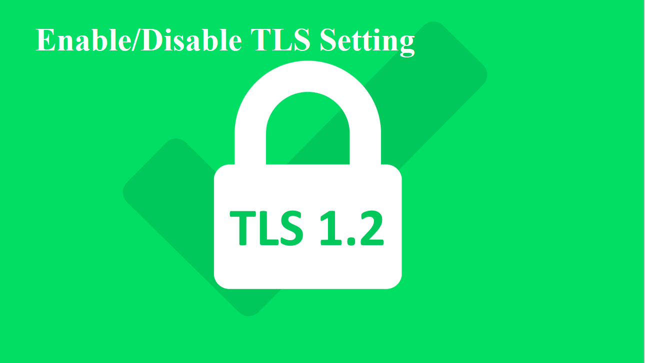 How to Enable/Disable TLS Setting in Windows using registry
